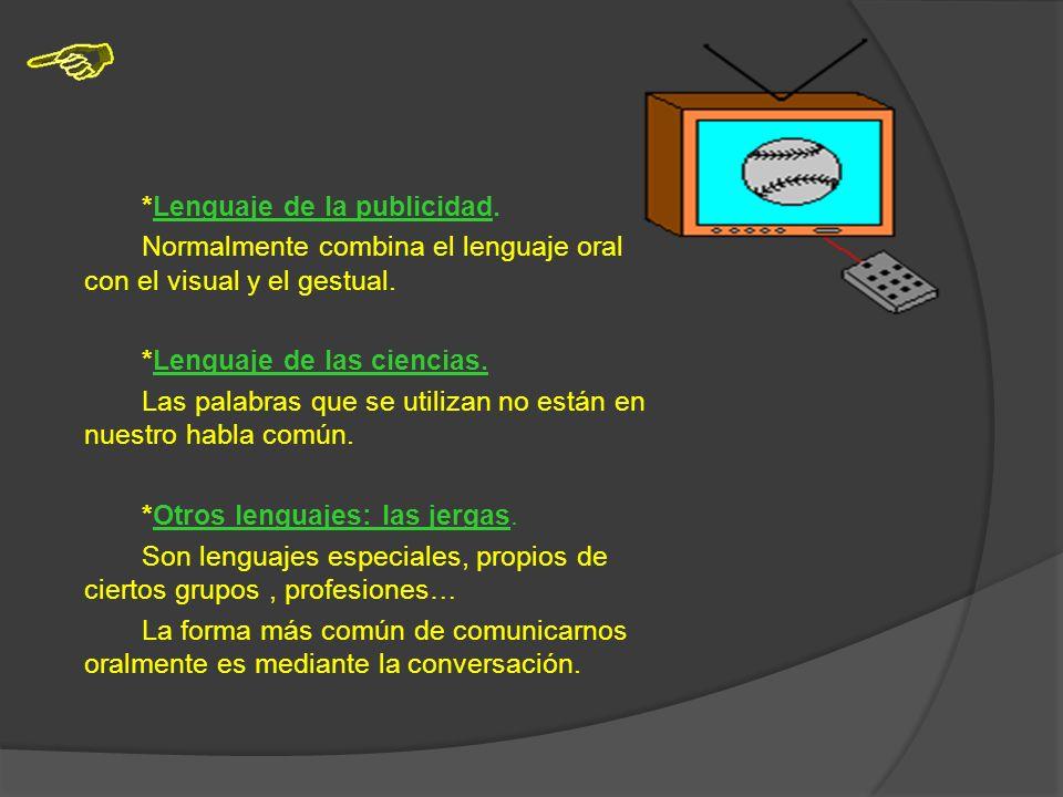 *Lenguaje de la publicidad.Normalmente combina el lenguaje oral con el visual y el gestual.