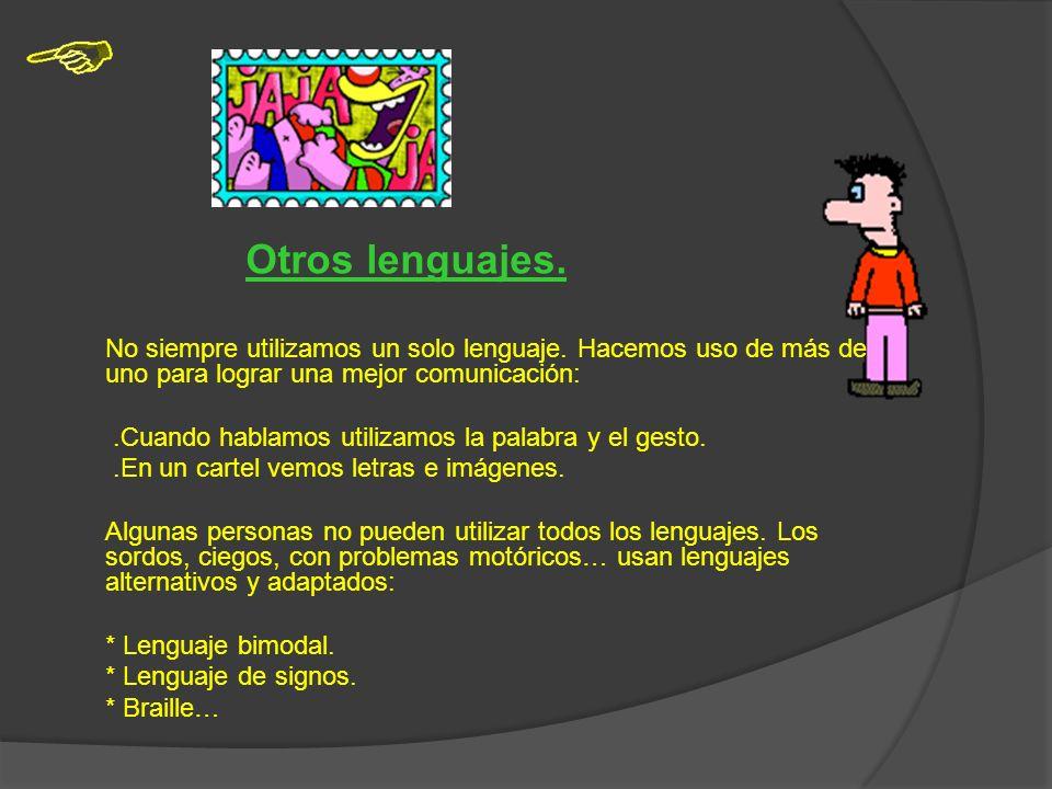 *Lenguaje de la publicidad. Normalmente combina el lenguaje oral con el visual y el gestual. *Lenguaje de las ciencias. Las palabras que se utilizan n