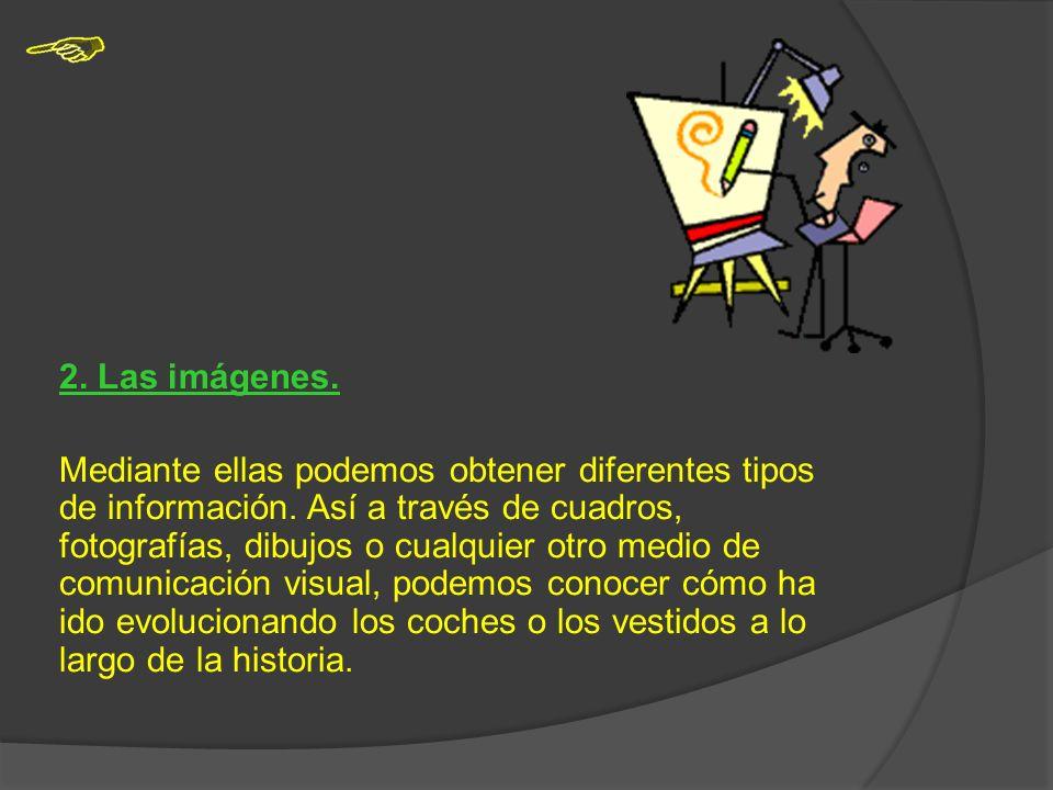 2.Las imágenes. Mediante ellas podemos obtener diferentes tipos de información.