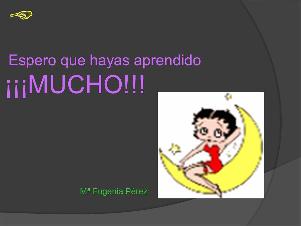 Espero que hayas aprendido ¡¡¡MUCHO!!! Mª Eugenia Pérez