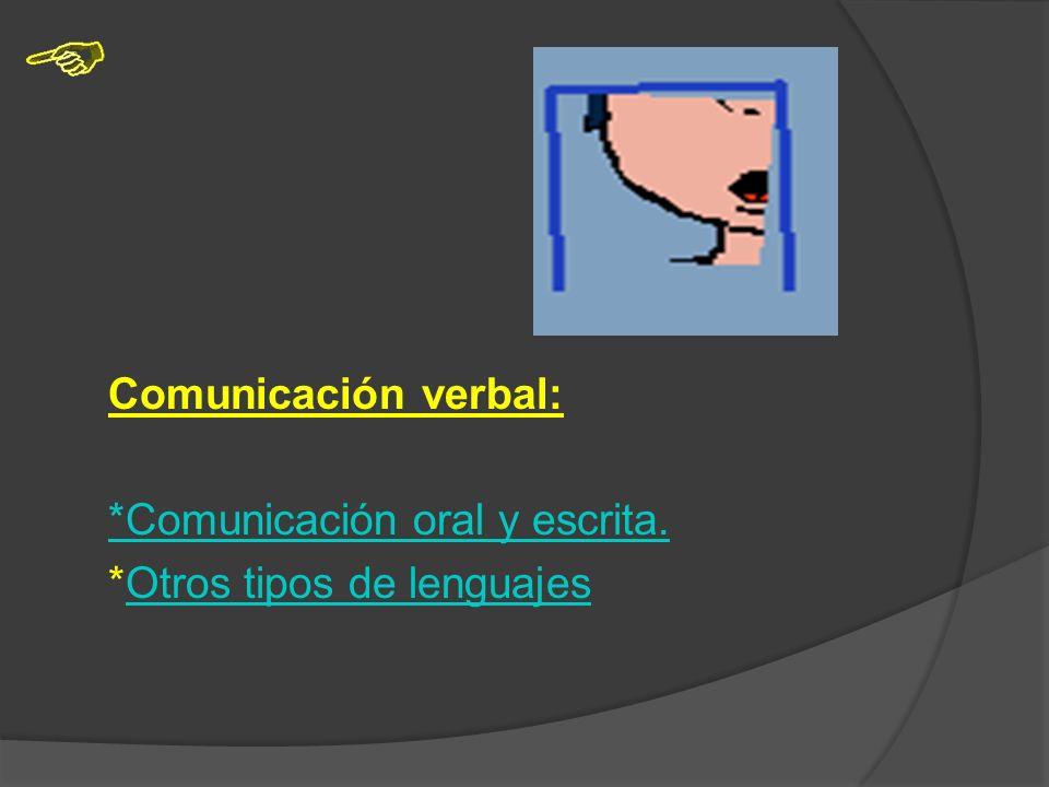 Comunicación verbal: *Comunicación oral y escrita.