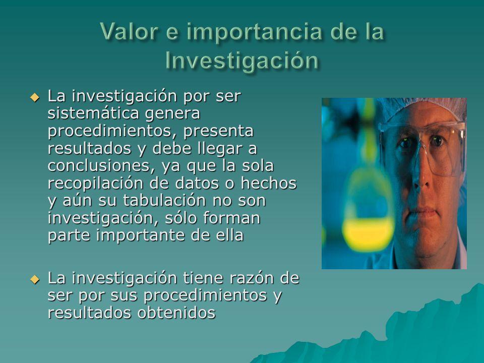 La investigación por ser sistemática genera procedimientos, presenta resultados y debe llegar a conclusiones, ya que la sola recopilación de datos o h