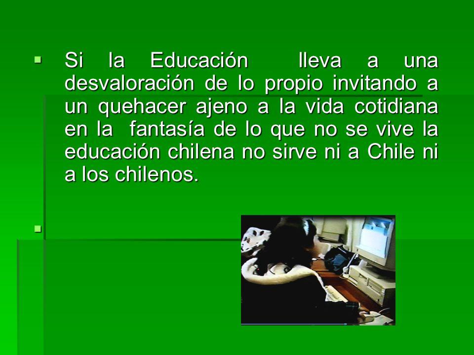 Si la Educación lleva a una desvaloración de lo propio invitando a un quehacer ajeno a la vida cotidiana en la fantasía de lo que no se vive la educac