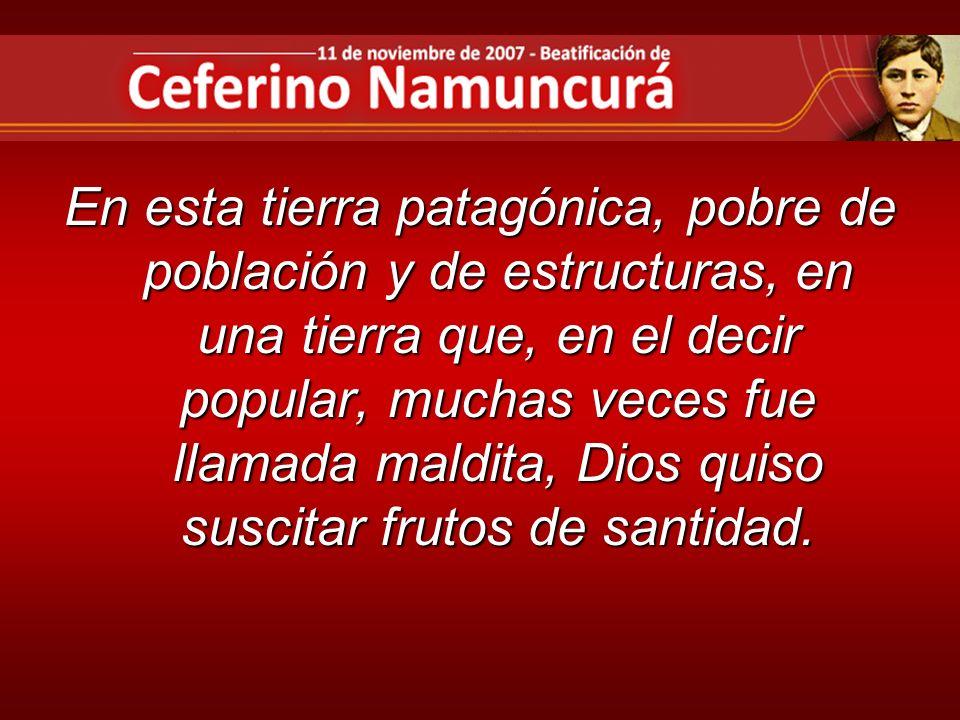 En esta tierra patagónica, pobre de población y de estructuras, en una tierra que, en el decir popular, muchas veces fue llamada maldita, Dios quiso s