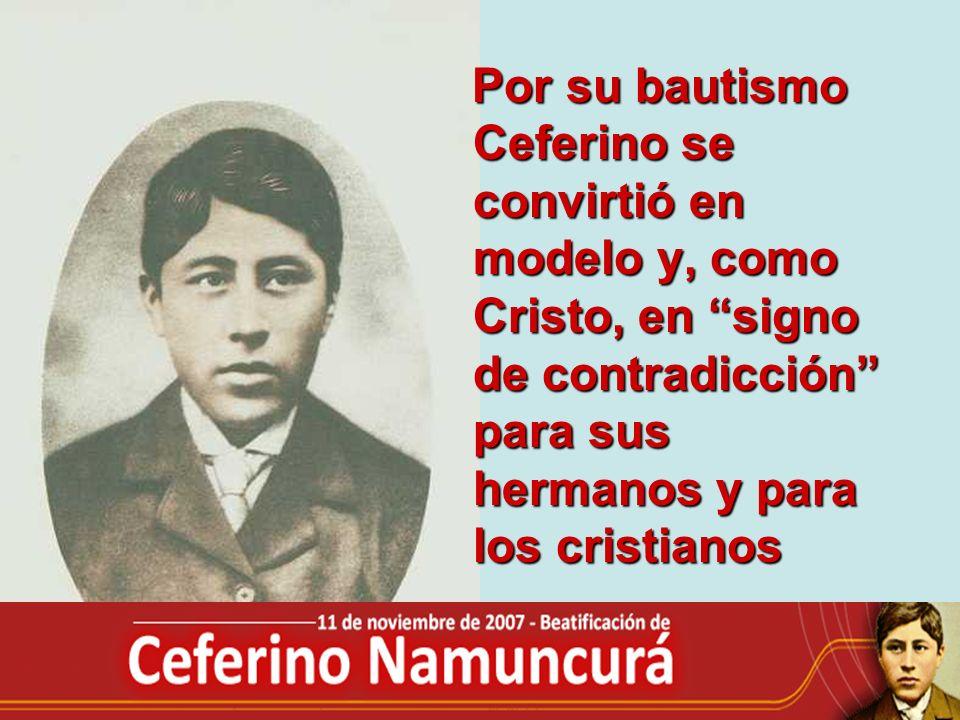 Por su bautismo Ceferino se convirtió en modelo y, como Cristo, en signo de contradicción para sus hermanos y para los cristianos Por su bautismo Cefe