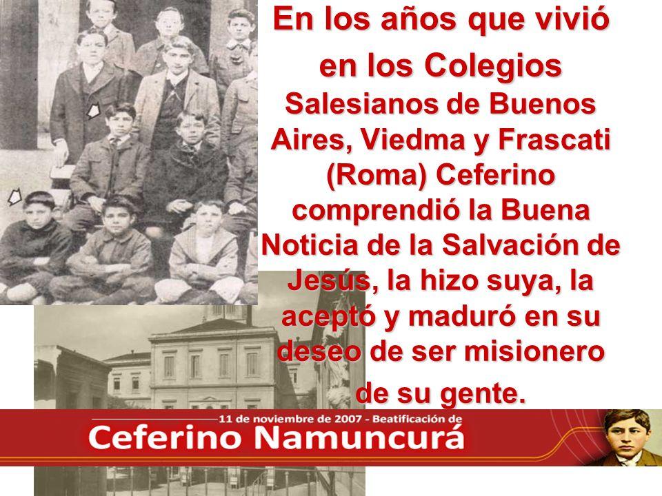 En los años que vivió en los Colegios Salesianos de Buenos Aires, Viedma y Frascati (Roma) Ceferino comprendió la Buena Noticia de la Salvación de Jes