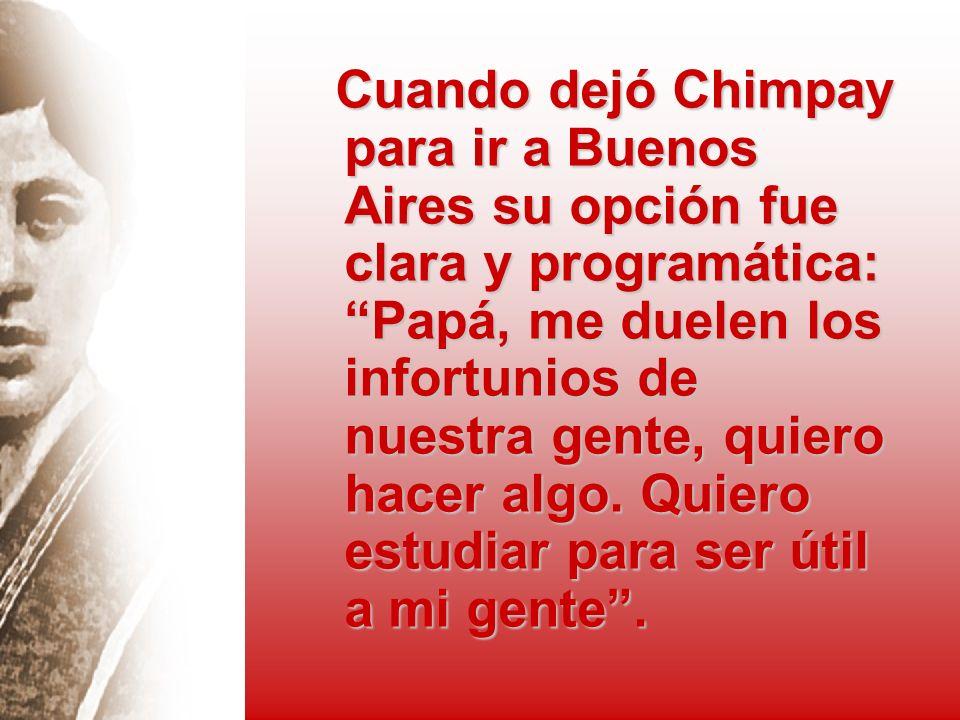 Cuando dejó Chimpay para ir a Buenos Aires su opción fue clara y programática: Papá, me duelen los infortunios de nuestra gente, quiero hacer algo. Qu