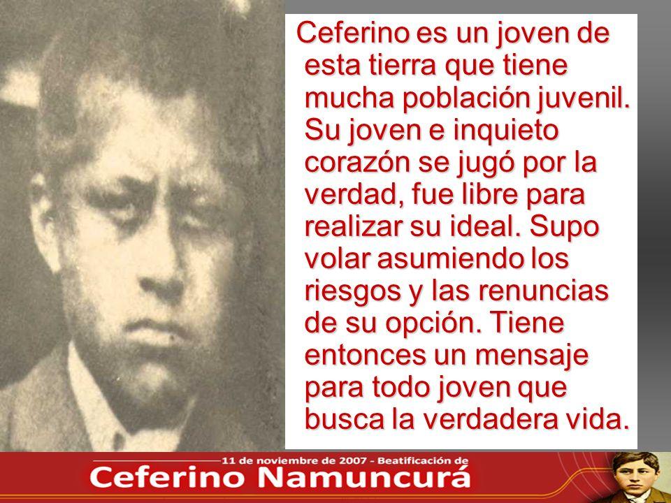 Ceferino es un joven de esta tierra que tiene mucha población juvenil. Su joven e inquieto corazón se jugó por la verdad, fue libre para realizar su i