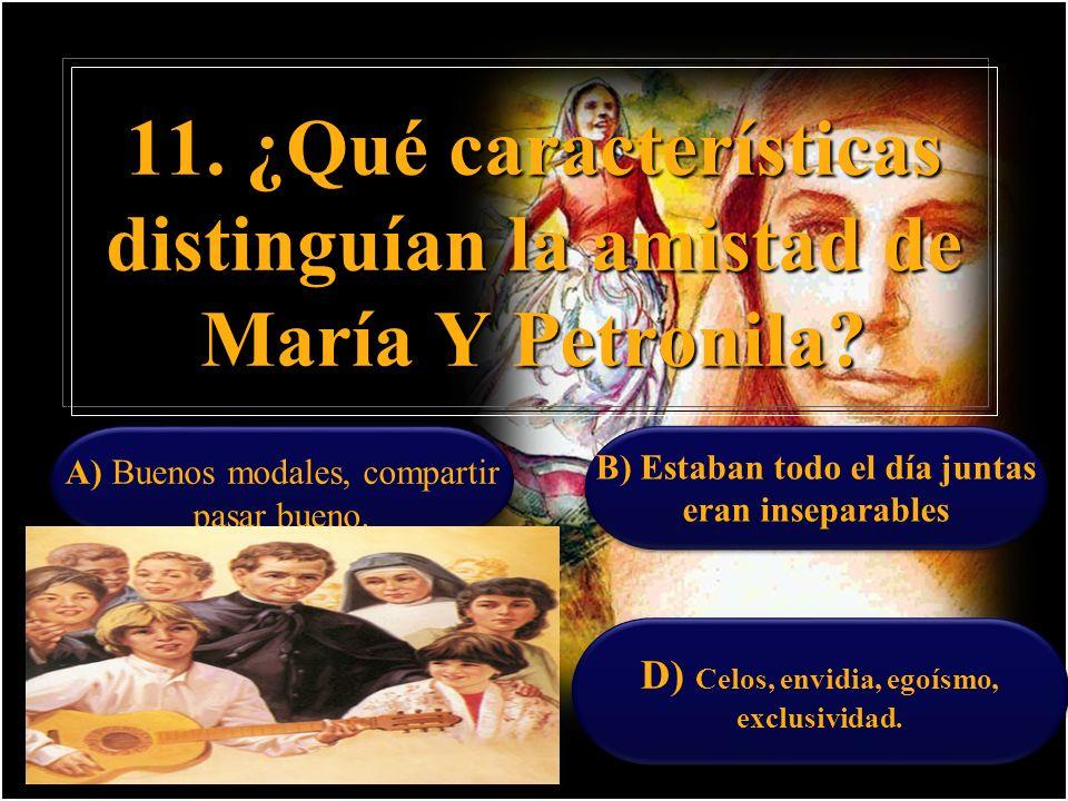 10. ¿Cómo se llamaba la mejor amiga de Maín? A) Petra B) Petronila C) Felicitas D) Teresa Pampuro