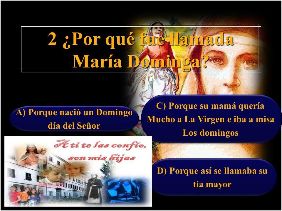 D) Porque así se llamaba su tía mayor D) Porque así se llamaba su tía mayor 2 ¿Por qué fue llamada María Dominga.