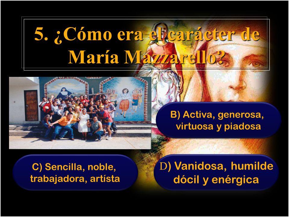 4. María Mazzarello heredó de sus padres… A)Espíritu Batallero, Justicia, templanza A)Espíritu Batallero, Justicia, templanza B) Fe, esperanza y carid