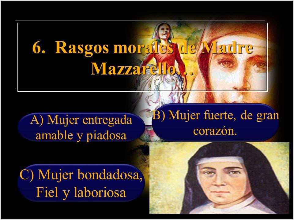 5. ¿Cómo era el carácter de María Mazzarello? A) Franca, ardiente y entusiasta, activa y de gran voluntad A) Franca, ardiente y entusiasta, activa y d