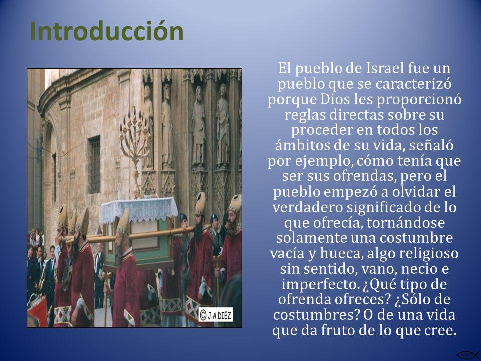 Introducción El pueblo de Israel fue un pueblo que se caracterizó porque Dios les proporcionó reglas directas sobre su proceder en todos los ámbitos d