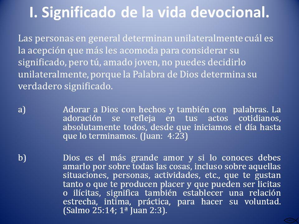 I. Significado de la vida devocional. Las personas en general determinan unilateralmente cuál es la acepción que más les acomoda para considerar su si