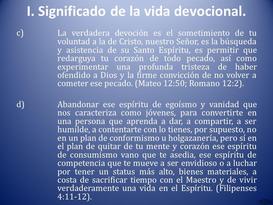 I. Significado de la vida devocional. c) La verdadera devoción es el sometimiento de tu voluntad a la de Cristo, nuestro Señor, es la búsqueda y asist