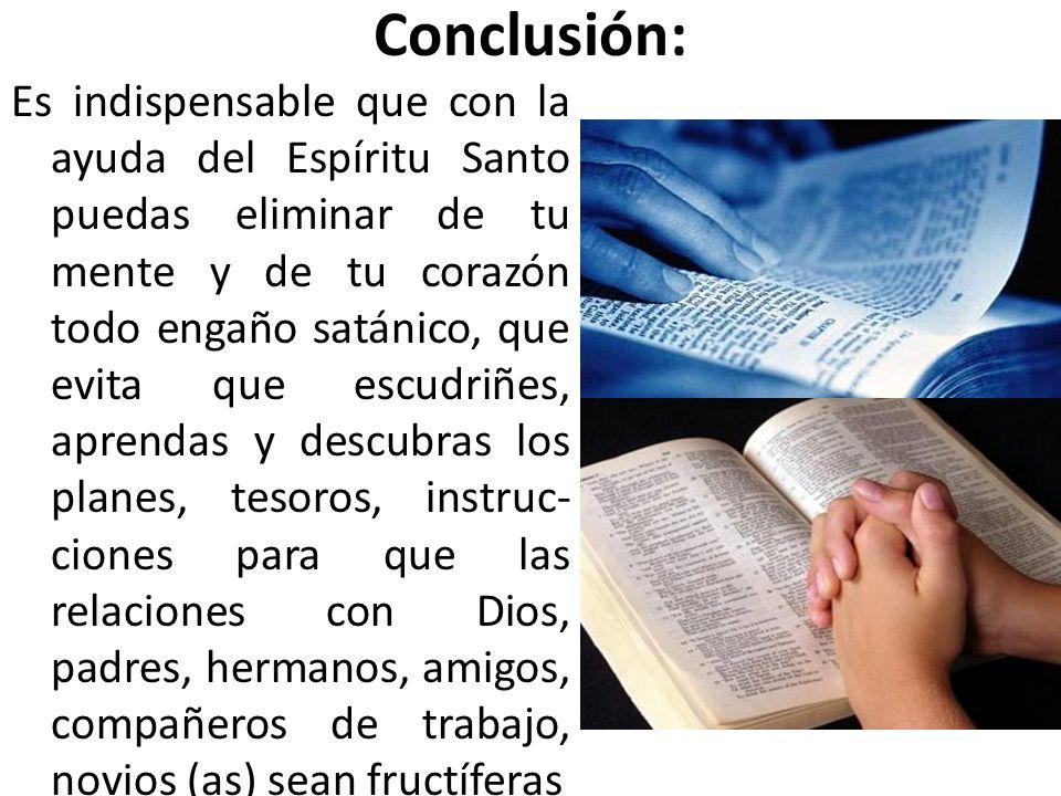 Conclusión: Es indispensable que con la ayuda del Espíritu Santo puedas eliminar de tu mente y de tu corazón todo engaño satánico, que evita que escud