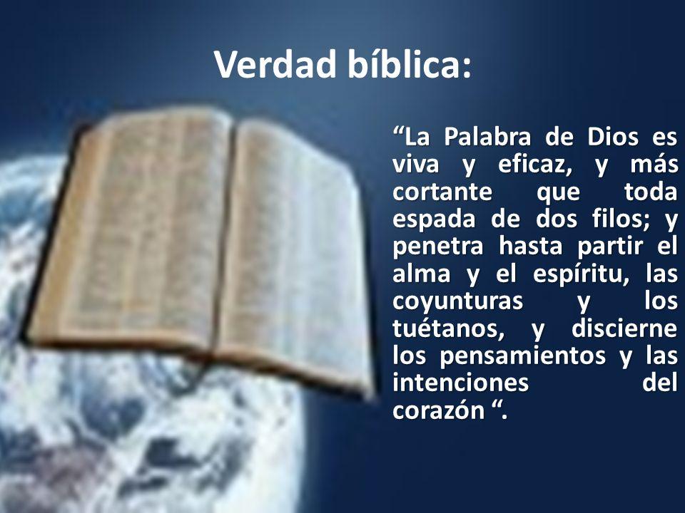 Verdad bíblica: La Palabra de Dios es viva y eficaz, y más cortante que toda espada de dos filos; y penetra hasta partir el alma y el espíritu, las co