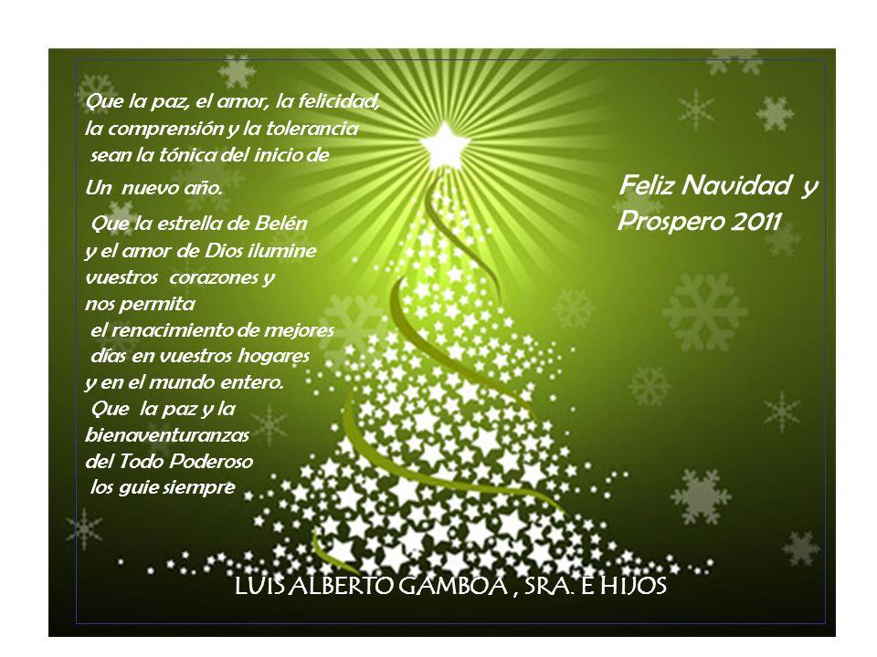 Que la paz, el amor, la felicidad, la comprensión y la tolerancia sean la tónica del inicio de Un nuevo año. Feliz Navidad y Que la estrella de Belén