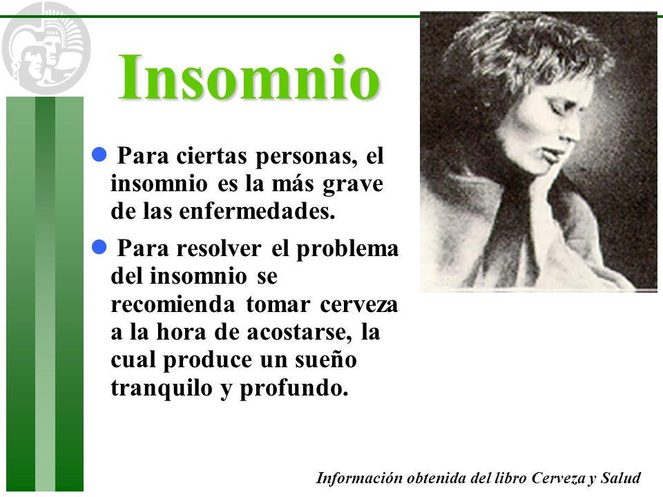 l Para ciertas personas, el insomnio es la más grave de las enfermedades. l Para resolver el problema del insomnio se recomienda tomar cerveza a la ho