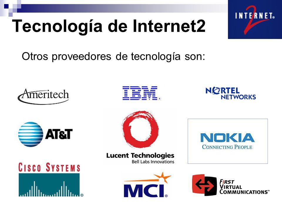 Otros proveedores de tecnología son: Tecnología de Internet2