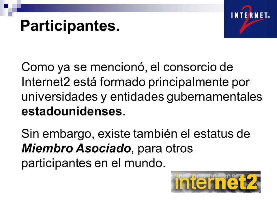 Participantes. Como ya se mencionó, el consorcio de Internet2 está formado principalmente por universidades y entidades gubernamentales estadounidense