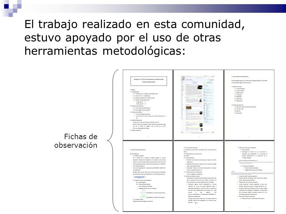 El trabajo realizado en esta comunidad, estuvo apoyado por el uso de otras herramientas metodológicas: Fichas de observación