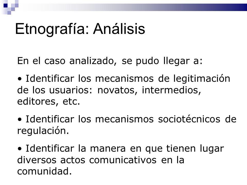 Etnografía: Análisis En el caso analizado, se pudo llegar a: Identificar los mecanismos de legitimación de los usuarios: novatos, intermedios, editore