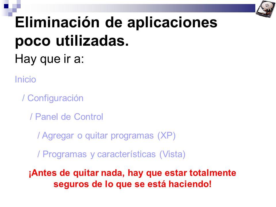 Eliminación de aplicaciones poco utilizadas. Hay que ir a: Inicio / Configuración / Panel de Control / Agregar o quitar programas (XP) / Programas y c