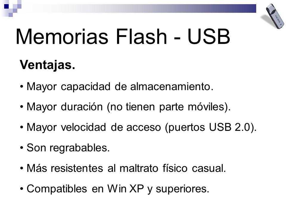 Memorias Flash - USB Ventajas. Mayor capacidad de almacenamiento. Mayor duración (no tienen parte móviles). Mayor velocidad de acceso (puertos USB 2.0