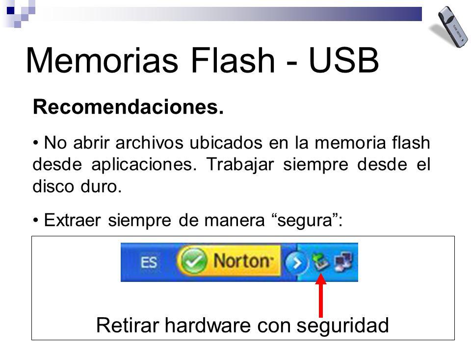 Memorias Flash - USB Recomendaciones. No abrir archivos ubicados en la memoria flash desde aplicaciones. Trabajar siempre desde el disco duro. Extraer