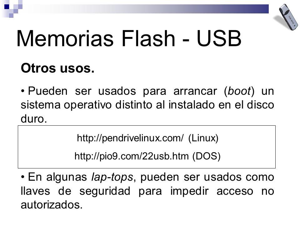 Memorias Flash - USB Otros usos. Pueden ser usados para arrancar (boot) un sistema operativo distinto al instalado en el disco duro. http://pendriveli