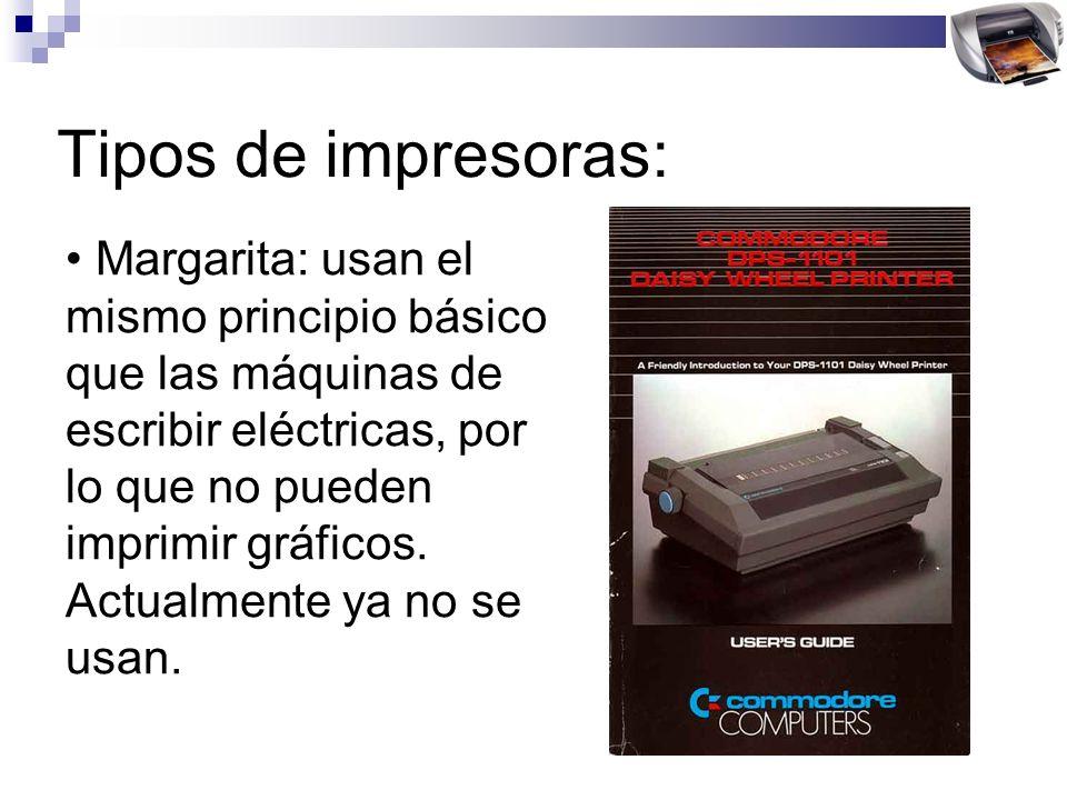 Tipos de impresoras: Margarita: usan el mismo principio básico que las máquinas de escribir eléctricas, por lo que no pueden imprimir gráficos. Actual