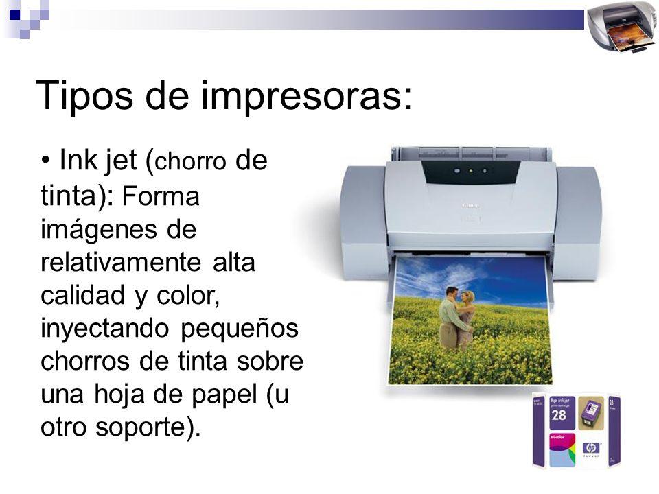 Tipos de impresoras: Ink jet ( chorro de tinta): Forma imágenes de relativamente alta calidad y color, inyectando pequeños chorros de tinta sobre una hoja de papel (u otro soporte).