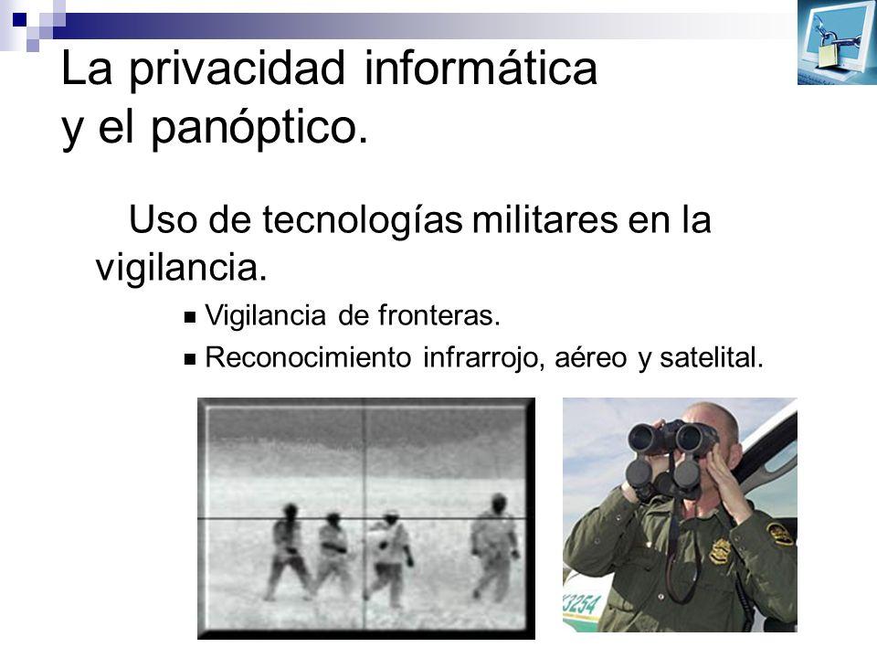 La privacidad informática y el panóptico. Uso de tecnologías militares en la vigilancia. Vigilancia de fronteras. Reconocimiento infrarrojo, aéreo y s