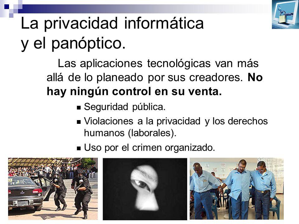 La privacidad informática y el panóptico. Las aplicaciones tecnológicas van más allá de lo planeado por sus creadores. No hay ningún control en su ven