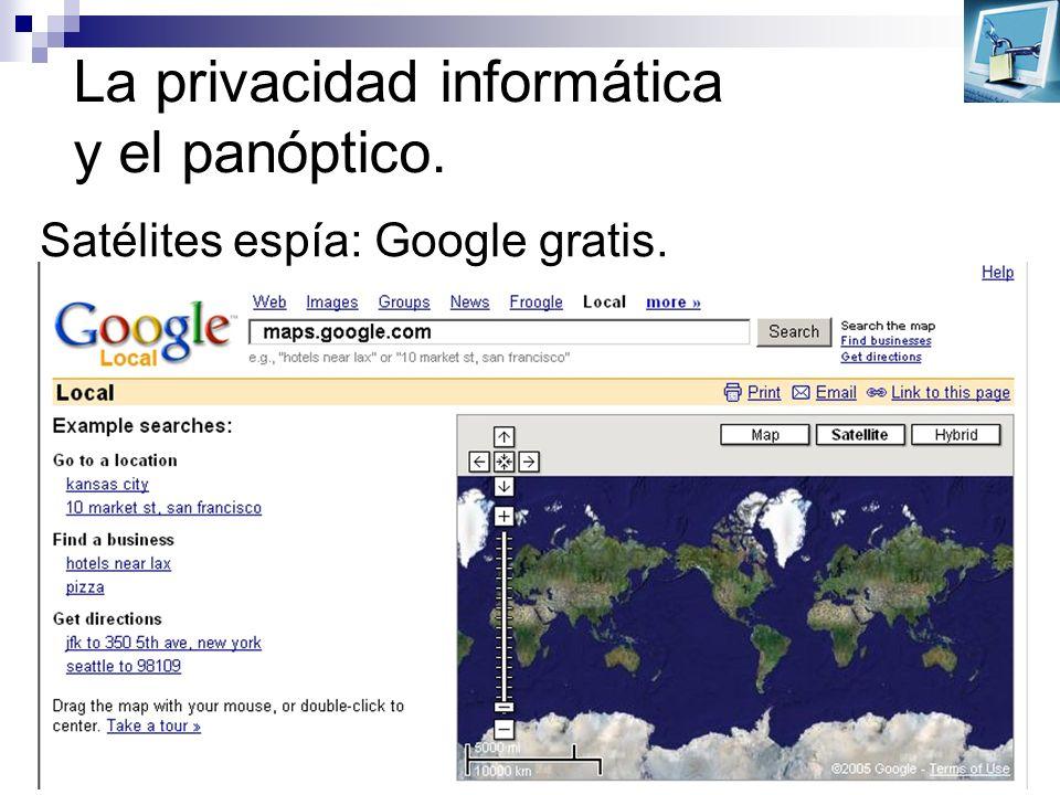 La privacidad informática y el panóptico. Satélites espía: Google gratis.