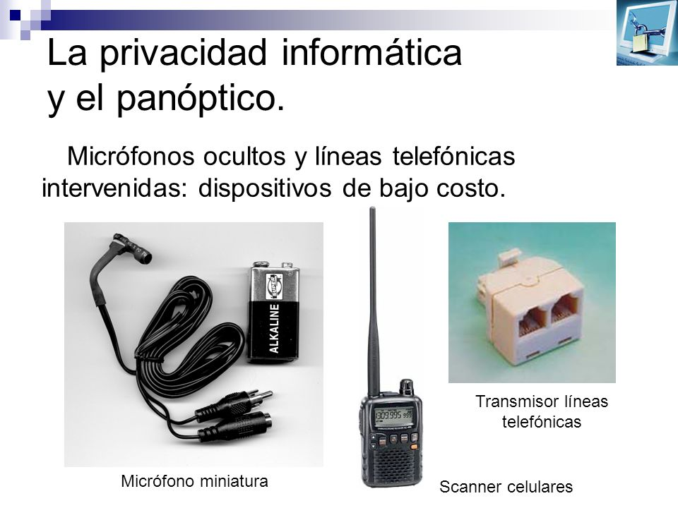 La privacidad informática y el panóptico. Micrófonos ocultos y líneas telefónicas intervenidas: dispositivos de bajo costo. Micrófono miniatura Scanne