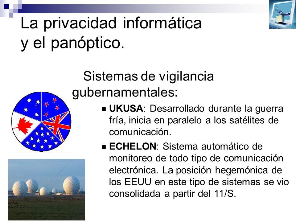 La privacidad informática y el panóptico. Sistemas de vigilancia gubernamentales: UKUSA: Desarrollado durante la guerra fría, inicia en paralelo a los