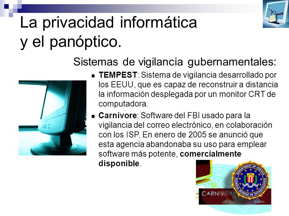 La privacidad informática y el panóptico. Sistemas de vigilancia gubernamentales: TEMPEST: Sistema de vigilancia desarrollado por los EEUU, que es cap