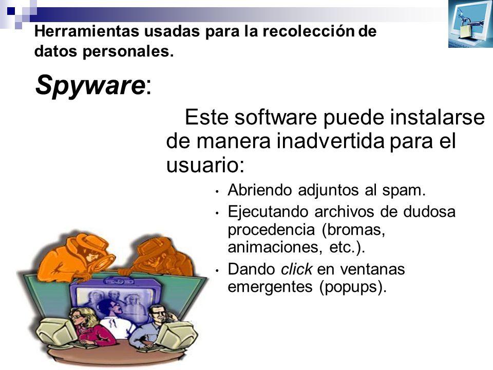 Herramientas usadas para la recolección de datos personales. Este software puede instalarse de manera inadvertida para el usuario: Abriendo adjuntos a