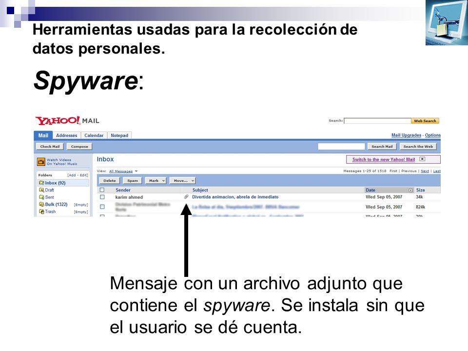Herramientas usadas para la recolección de datos personales. Spyware: Mensaje con un archivo adjunto que contiene el spyware. Se instala sin que el us