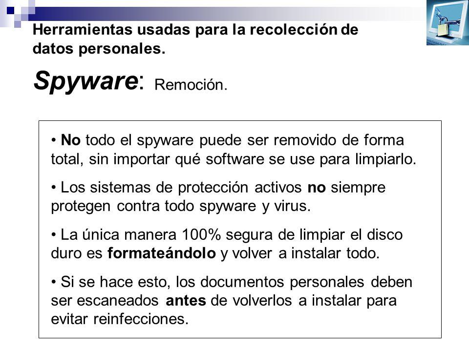 Herramientas usadas para la recolección de datos personales. Spyware: Remoción. No todo el spyware puede ser removido de forma total, sin importar qué