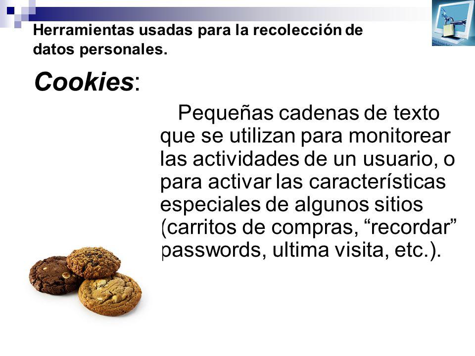 Herramientas usadas para la recolección de datos personales. Pequeñas cadenas de texto que se utilizan para monitorear las actividades de un usuario,