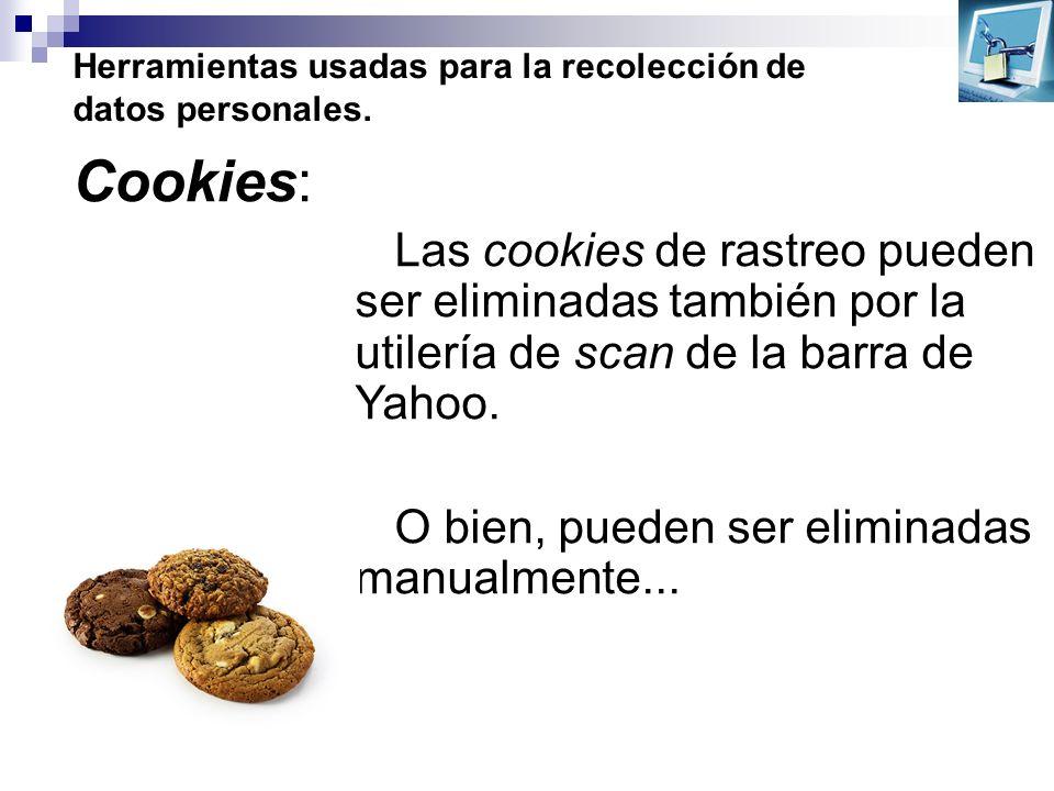 Herramientas usadas para la recolección de datos personales. Las cookies de rastreo pueden ser eliminadas también por la utilería de scan de la barra
