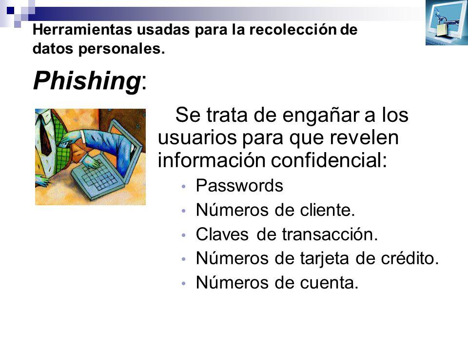 Herramientas usadas para la recolección de datos personales. Se trata de engañar a los usuarios para que revelen información confidencial: Passwords N