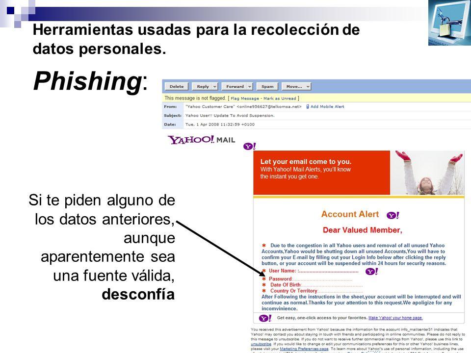 Herramientas usadas para la recolección de datos personales. Phishing: Si te piden alguno de los datos anteriores, aunque aparentemente sea una fuente