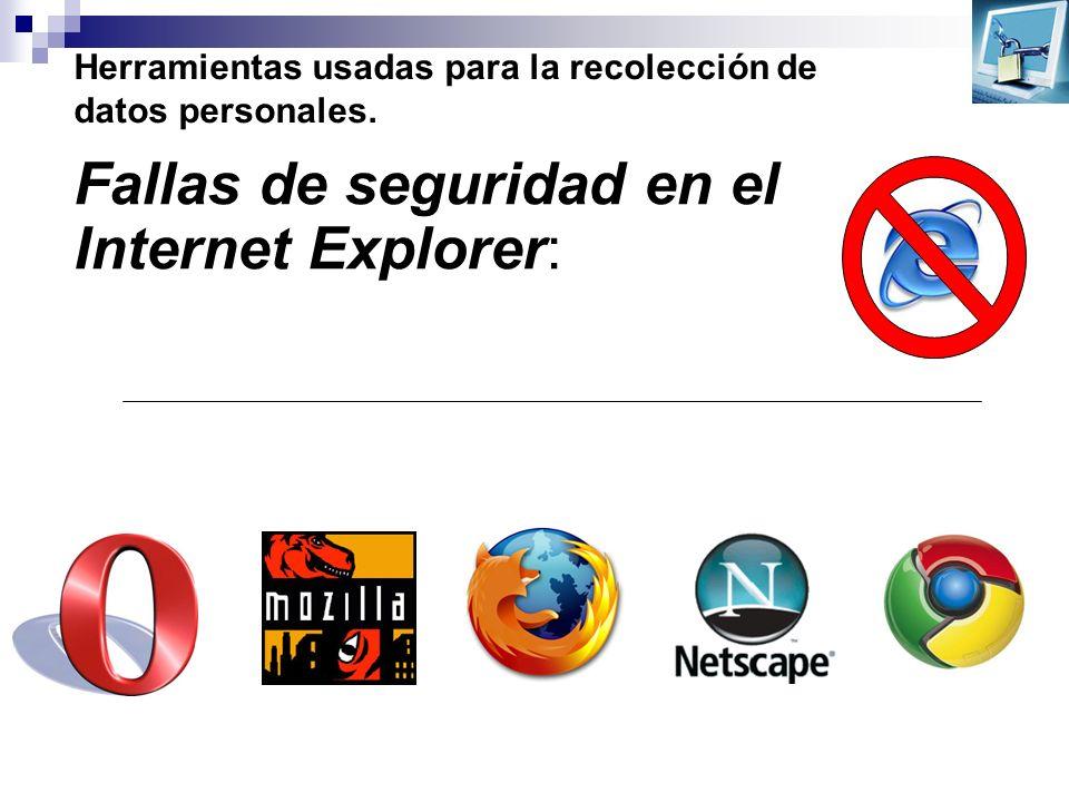 Herramientas usadas para la recolección de datos personales. Fallas de seguridad en el Internet Explorer: