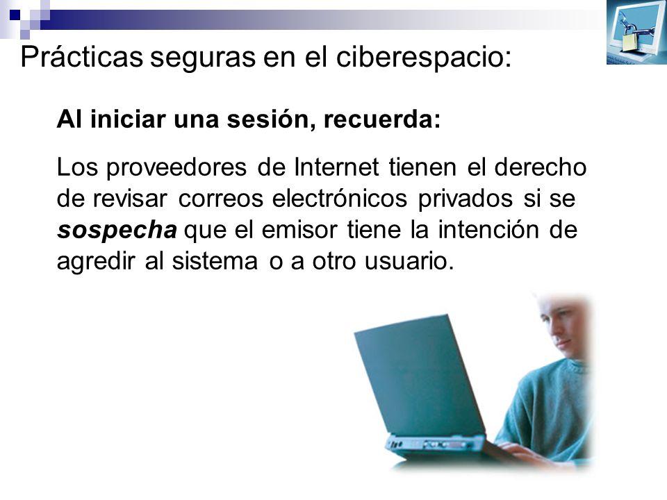 Prácticas seguras en el ciberespacio: Al iniciar una sesión, recuerda: Los proveedores de Internet tienen el derecho de revisar correos electrónicos p