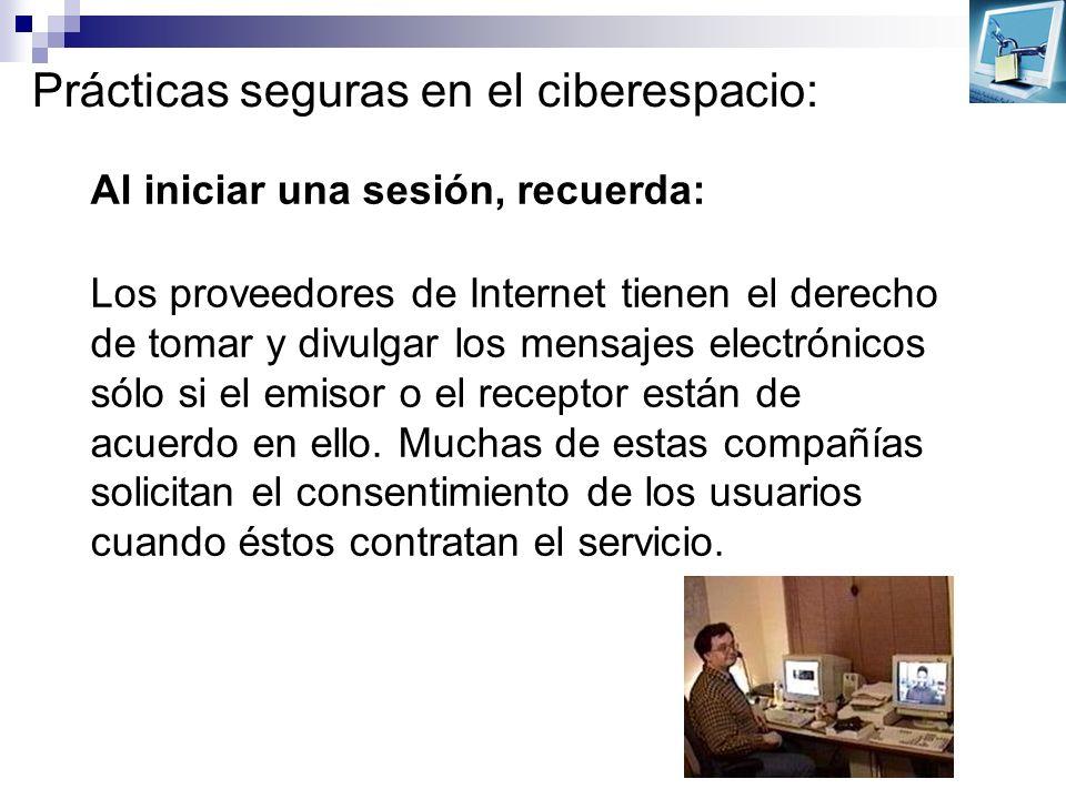 Prácticas seguras en el ciberespacio: Al iniciar una sesión, recuerda: Los proveedores de Internet tienen el derecho de tomar y divulgar los mensajes