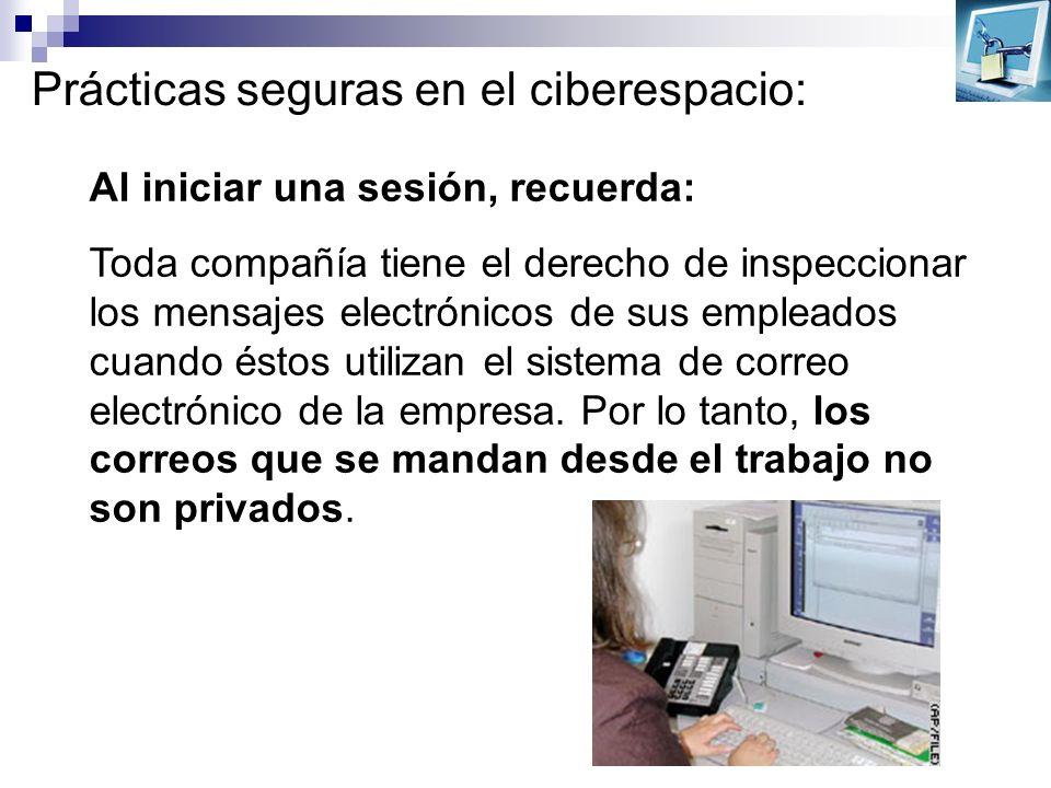 Prácticas seguras en el ciberespacio: Al iniciar una sesión, recuerda: Toda compañía tiene el derecho de inspeccionar los mensajes electrónicos de sus